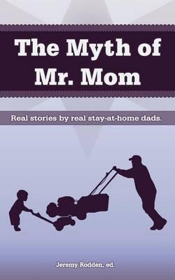 The Myth of Mr. Mom (Paperback)