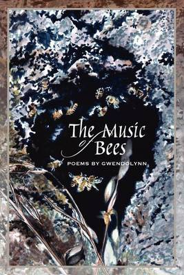 The Music of Bees - Poems by Gwendolynn (Paperback)
