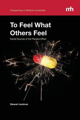 To Feel What Others Feel: Social Sources of the Placebo Effect (Paperback)