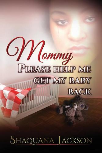 Mommy Please Help Me Get My Baby Back (Paperback)