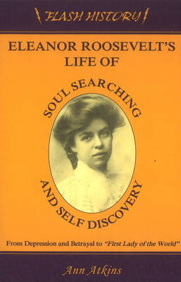 "Eleanor Roosevelt's Life of Soul Searching & Self Discovery: From Depression & Betrayal to ""First Lady of the World"" (Paperback)"