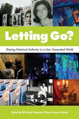 Letting Go?: Sharing Historical Authority in a User-Generated World (Paperback)