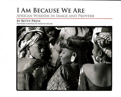I Am Because We Are: African Wisdom in Image and Proverb (Hardback)