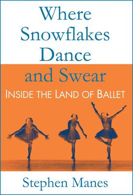 Where Snowflakes Dance and Swear: Inside the Land of Ballet (Paperback)