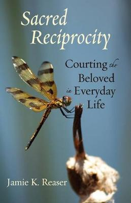 Sacred Reciprocity: Courting the Beloved in Everyday Life (Paperback)