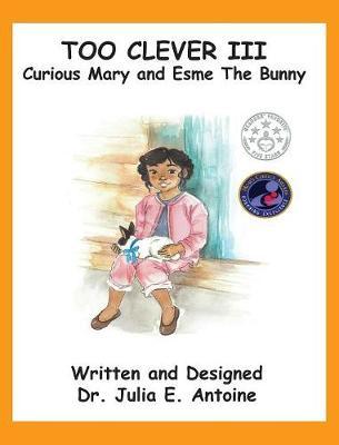 Too Clever III: Curious Mary and Esme the Bunny (Hardback)