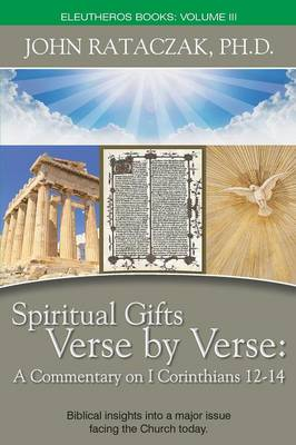 Spiritual Gifts Verse by Verse: A Commentary on I Corinthians 12-14 (Paperback)