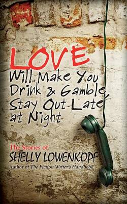 Love Will Make You Drink and Gamble, Stay Out at Night (Paperback)