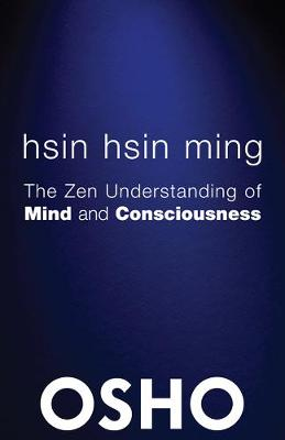 Hsin Hsin Ming: The Zen Understanding of Mind and Consciousness - Osho Classics (Paperback)