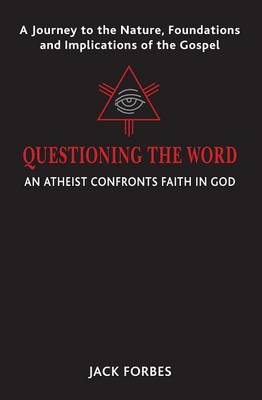 Questioning the Word: An Atheist Confronts Faith in God (Paperback)