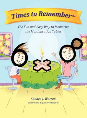 Times to Remember, the Fun and Easy Way to Memorize the Multiplication Tables (Hardback)