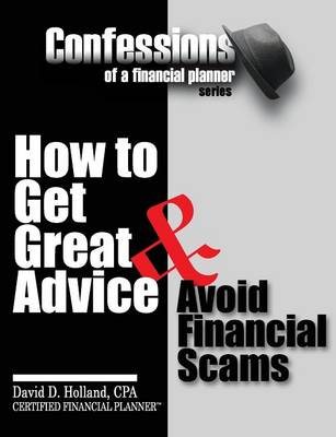 Confessions of a Financial Planner: How to Get Great Advice & Avoid Financial Scams (Paperback)