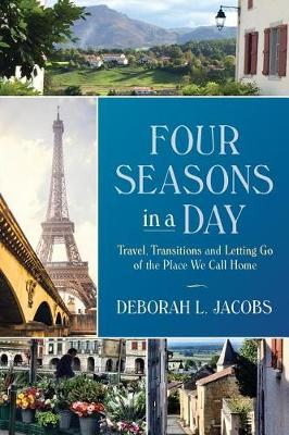 Four Seasons in a Day: Travel, Transitions and Letting Go of the Place We Call Home (Paperback)