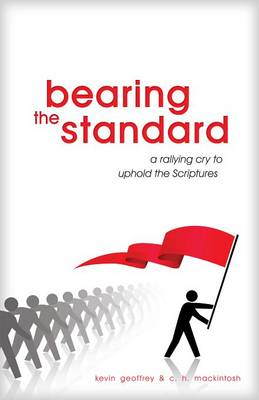 Bearing the Standard: A Rallying Cry to Uphold the Scriptures (Paperback)