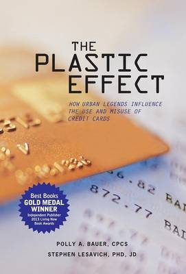 The Plastic Effect: How Urban Legends Influence the Use and Misuse of Credit Cards (Hardback)