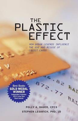 THE Plastic Effect: How Urban Legends Influence the Use and Misuse of Credit Cards (Paperback)