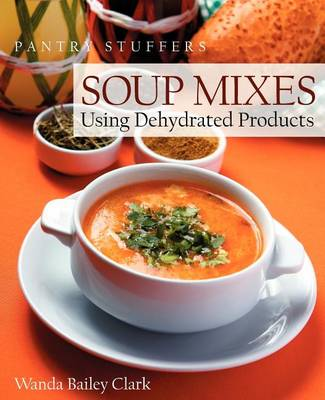 Pantry Stuffers Soup Mixes: Using Dehydrated Products (Paperback)