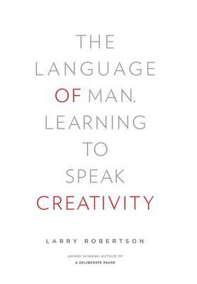 The Language of Man: Learning to Speak Creativity (Hardback)