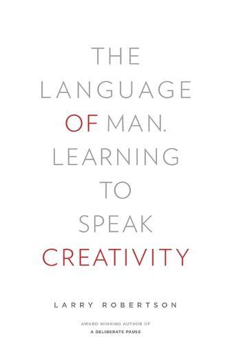 The Language of Man: Learning to Speak Creativity (Paperback)