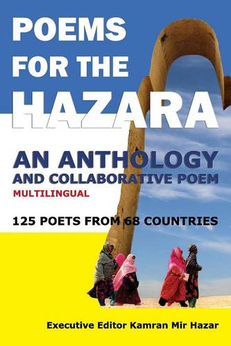 Poems for the Hazara: A Multilingual Poetry Anthology and Collaborative Poem by 125 Poets from 68 Countries (Paperback)