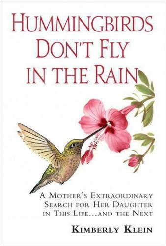 Hummingbirds Don't Fly in the Rain: A Mother's Extraordinary Search for Her Daughter in This Life & the Next (Paperback)
