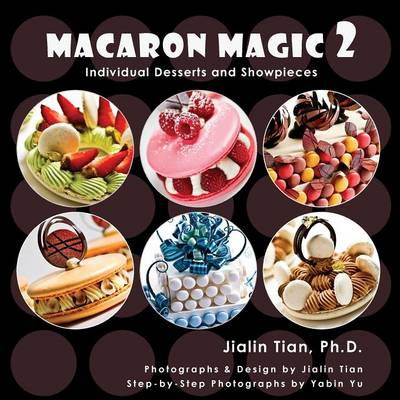 Macaron Magic 2: Individual Desserts and Showpieces (Paperback)