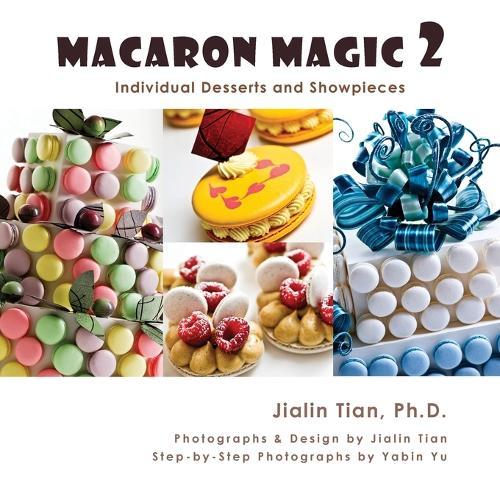 Macaron Magic 2: Individual Desserts and Showpieces (Paperback)