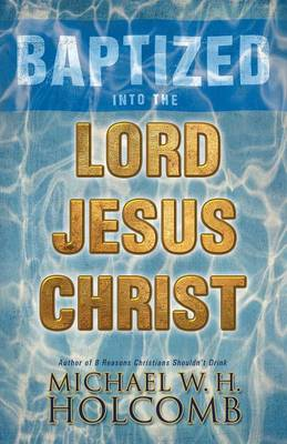 Baptized Into the Lord Jesus Christ (Paperback)