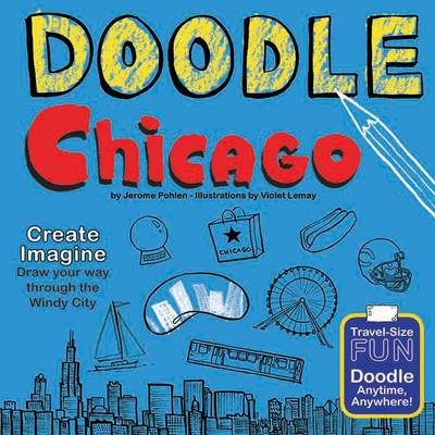 Doodle Chicago: Create. Imagine. Draw Your Way Through the Windy City (Paperback)