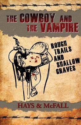 The Cowboy and the Vampire: Rough Trails and Shallow Graves - Cowboy and the Vampire (Paperback)
