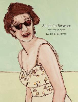 All the in Between My Story of Agnes (Hardback)