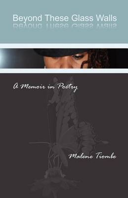 Beyond These Glass Walls: A Memoir N Poetry (Paperback)