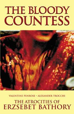 The Bloody Countess: The Atrocities of Erzsebet Bathory (Paperback)