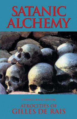 Satanic Alchemy: Atrocities of Gilles de Rais (Paperback)