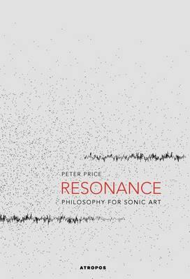 Resonance: Philosophy for Sonic Art (Hardback)