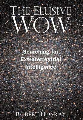 The Elusive Wow: Searching for Extraterrestrial Intelligence (Hardback)