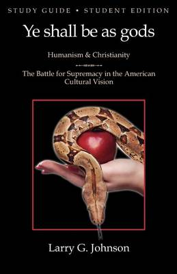 Study Guide - Student Edition - Ye Shall be as Gods - Humanism and Christianity - The Battle for Supremacy in the American Cultural Vision (Paperback)