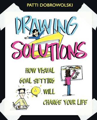Drawing Solutions: How Visual Goal Setting Will Change Your Life (Paperback)