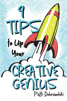 9 Tips to Up Your Creative Genius - Tips to Up Your Creative Genius 1 (Paperback)