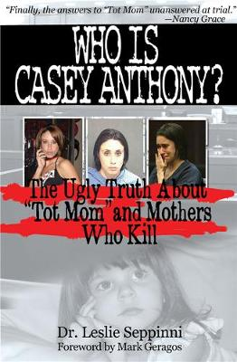Who Is Casey Anthony?: Understanding the Motherly Motivation to Murder (Paperback)