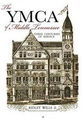 The YMCA of Middle Tennessee: Three Centuries of Service (Hardback)
