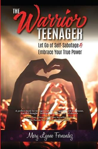The Warrior Teenager: Let Go of Self-Sabotage & Embrace Your True Power (Paperback)