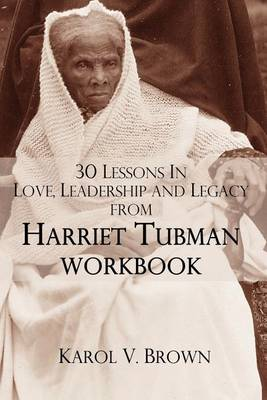 30 Lessons In Love,Leadership, and Legacy from Harriet Tubman, Workbook (Paperback)