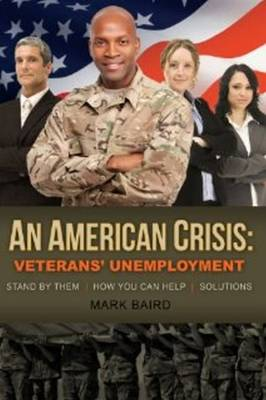 American Crisis: Veterans' Unemployment: Stand by Them / How You Can Help / Solutions (Paperback)