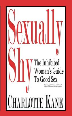 Sexually Shy: The Inhibited Woman's Guide To Good Sex (Paperback)