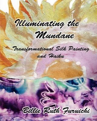 Illuminating the Mundane: Transformational Art and Haiku (Paperback)