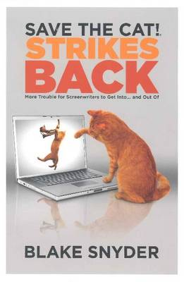 Save the Cat! Strikes Back: More Trouble for Screenwriters to Get Into . . . & Out Of (Paperback)