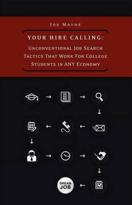 Your Hire Calling: Unconventional Job Search Tactics That Work for College Students in Any Economy (Paperback)