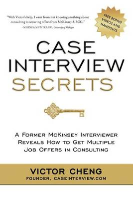 Case Interview Secrets: A Former McKinsey Interviewer Reveals How to Get Multiple Job Offers in Consulting (Paperback)
