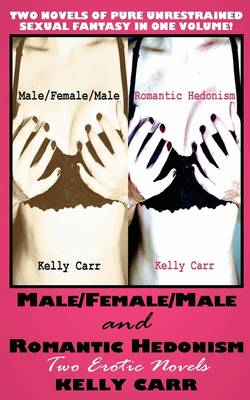 Male/Female/Male and Romantic Hedonism: Two Erotic Novels (Paperback)